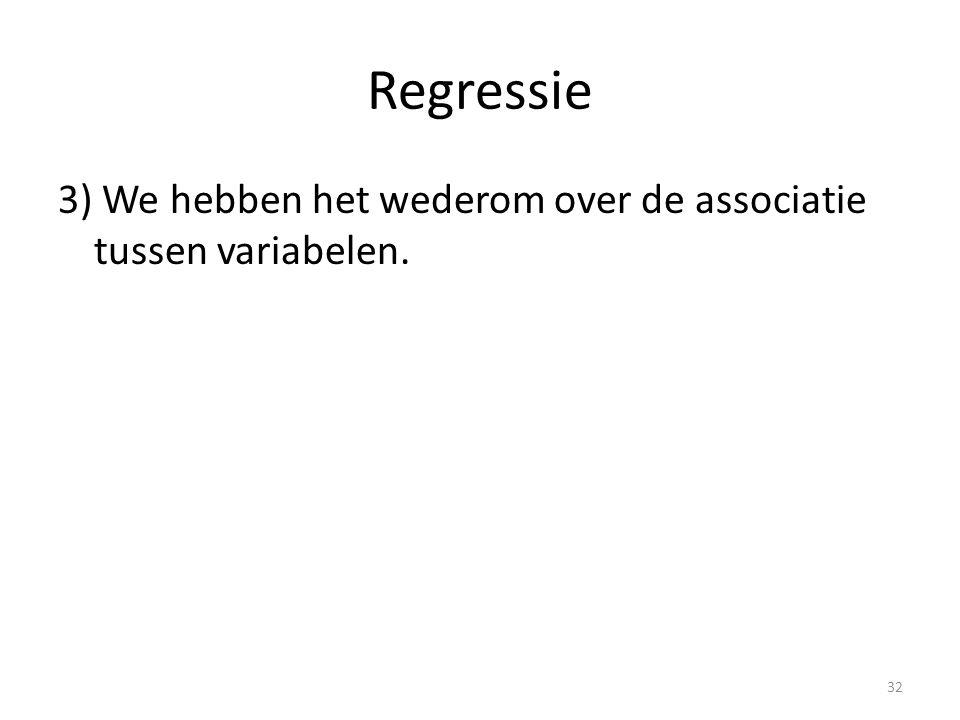 Regressie 3) We hebben het wederom over de associatie tussen variabelen. 32