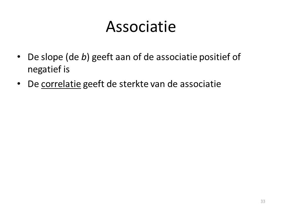 Associatie • De slope (de b) geeft aan of de associatie positief of negatief is • De correlatie geeft de sterkte van de associatie 33
