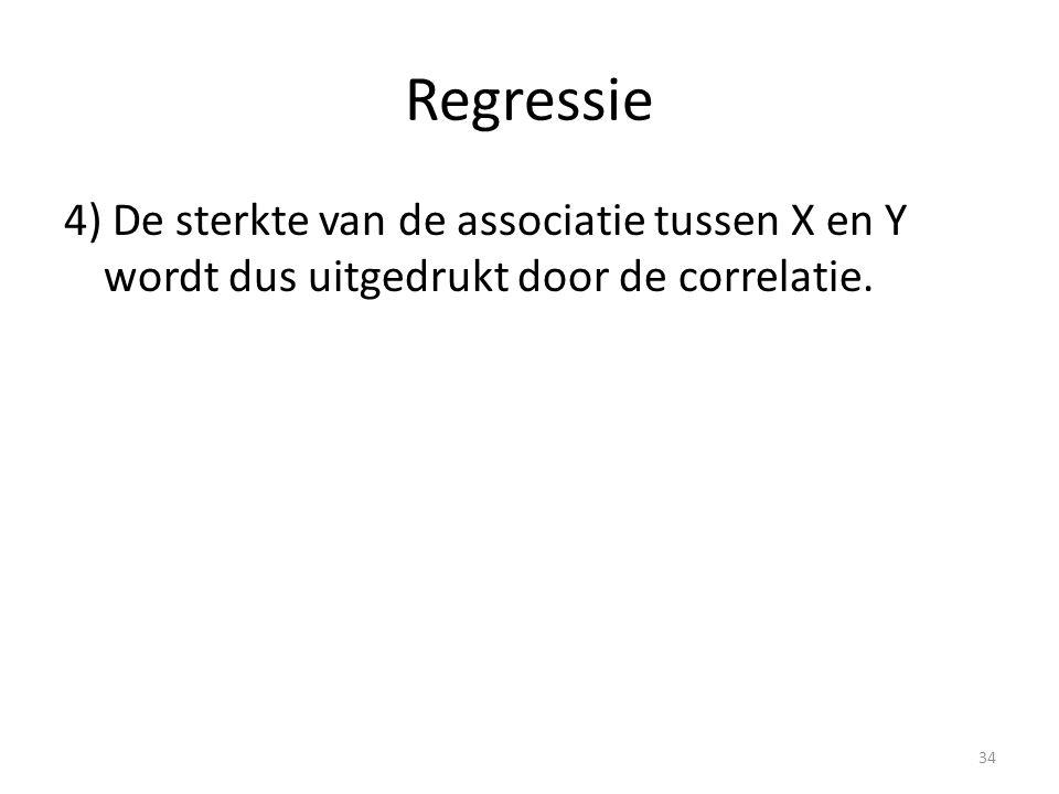 Regressie 4) De sterkte van de associatie tussen X en Y wordt dus uitgedrukt door de correlatie. 34