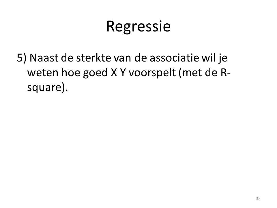 Regressie 5) Naast de sterkte van de associatie wil je weten hoe goed X Y voorspelt (met de R- square).
