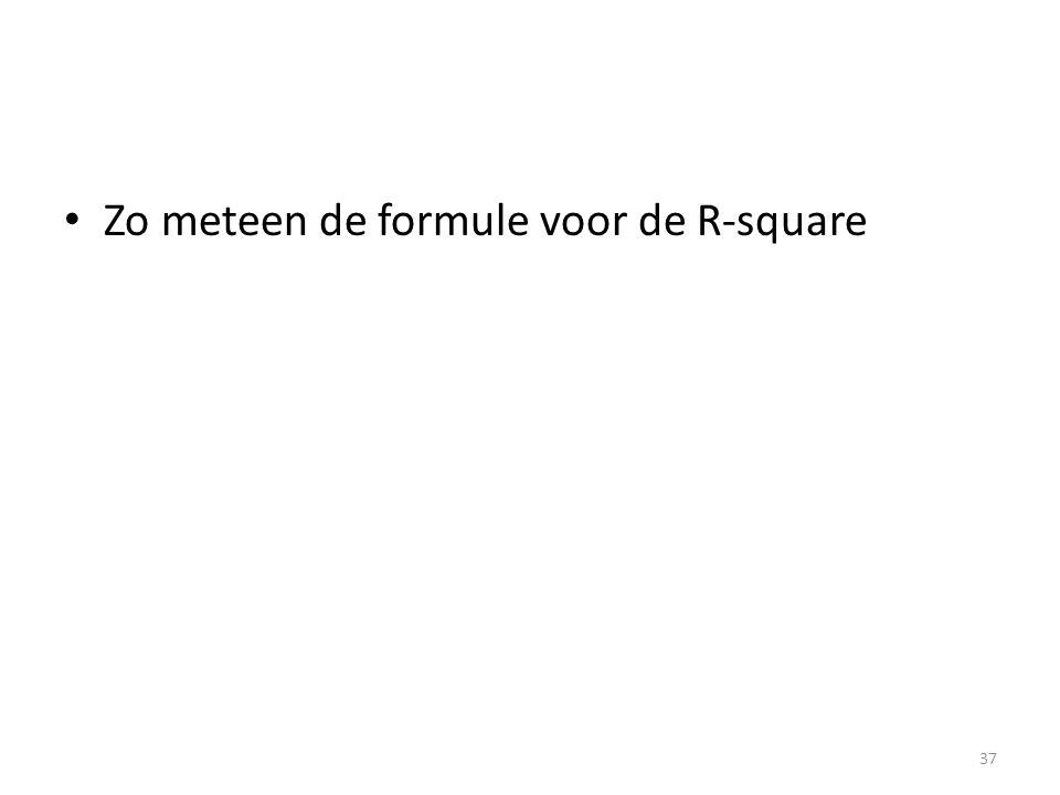 • Zo meteen de formule voor de R-square 37
