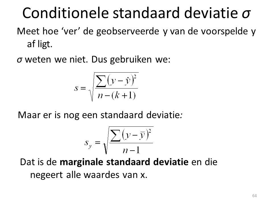 Conditionele standaard deviatie σ Meet hoe 'ver' de geobserveerde y van de voorspelde y af ligt. σ weten we niet. Dus gebruiken we: Maar er is nog een