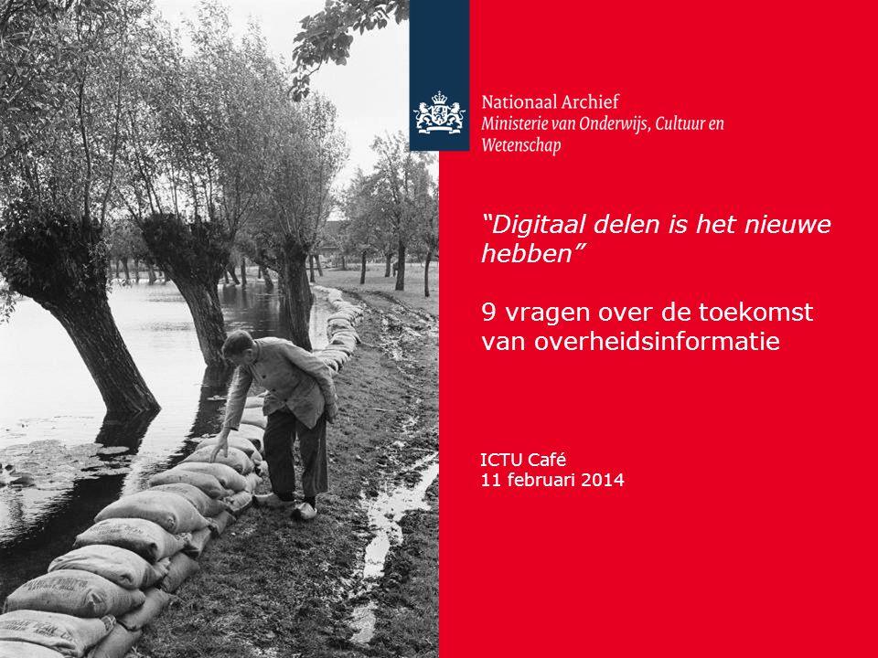 Digitaal delen is het nieuwe hebben 9 vragen over de toekomst van overheidsinformatie ICTU Café 11 februari 2014