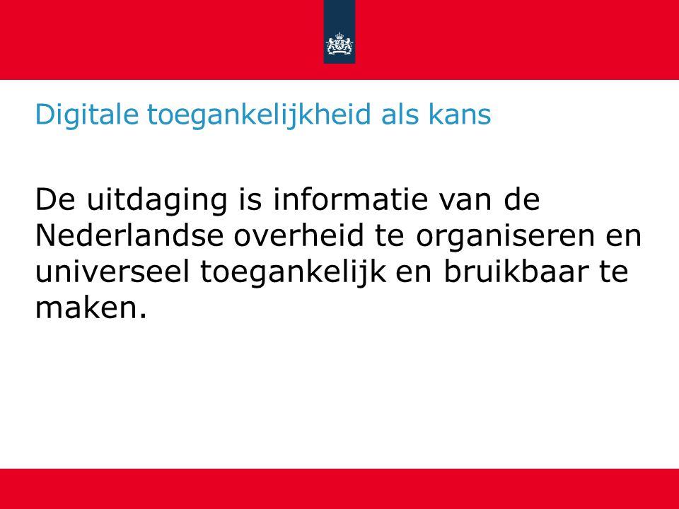 Digitale toegankelijkheid als kans De uitdaging is informatie van de Nederlandse overheid te organiseren en universeel toegankelijk en bruikbaar te maken.