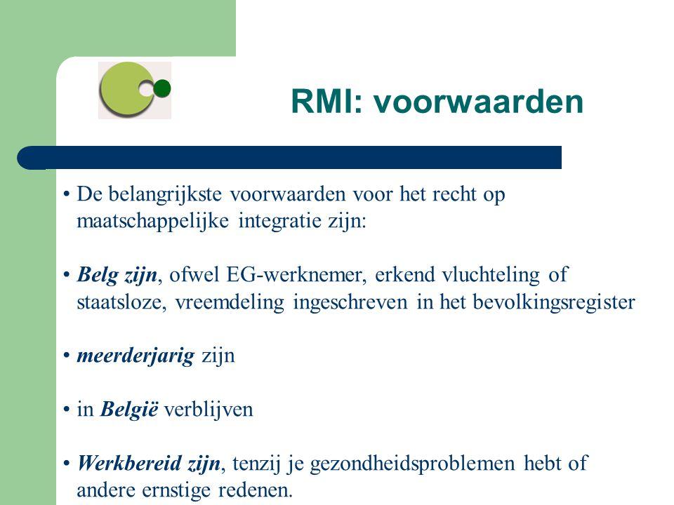 RMI: voorwaarden •De belangrijkste voorwaarden voor het recht op maatschappelijke integratie zijn: •Belg zijn, ofwel EG-werknemer, erkend vluchteling