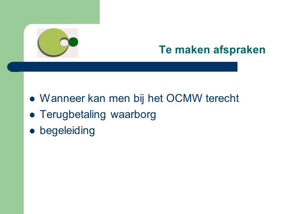 Te maken afspraken  Wanneer kan men bij het OCMW terecht  Terugbetaling waarborg  begeleiding