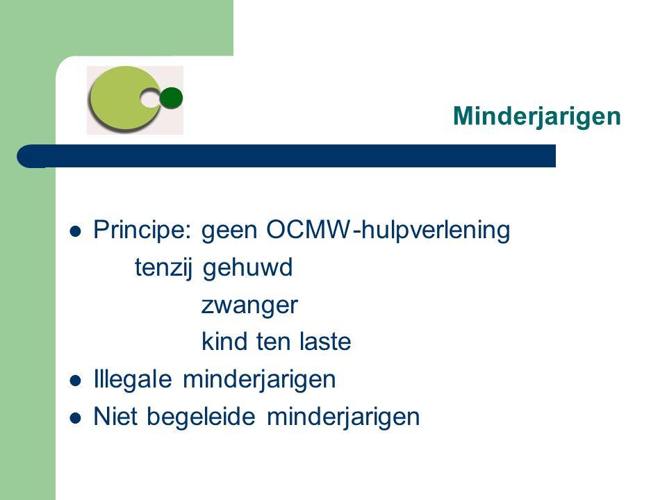 Minderjarigen  Principe: geen OCMW-hulpverlening tenzij gehuwd zwanger kind ten laste  Illegale minderjarigen  Niet begeleide minderjarigen