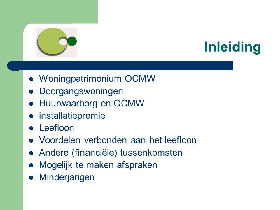 Inleiding  Woningpatrimonium OCMW  Doorgangswoningen  Huurwaarborg en OCMW  installatiepremie  Leefloon  Voordelen verbonden aan het leefloon 