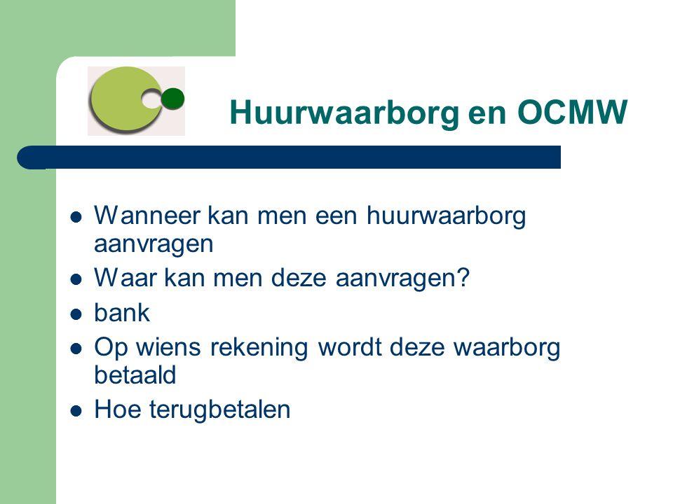 Huurwaarborg en OCMW  Wanneer kan men een huurwaarborg aanvragen  Waar kan men deze aanvragen?  bank  Op wiens rekening wordt deze waarborg betaal
