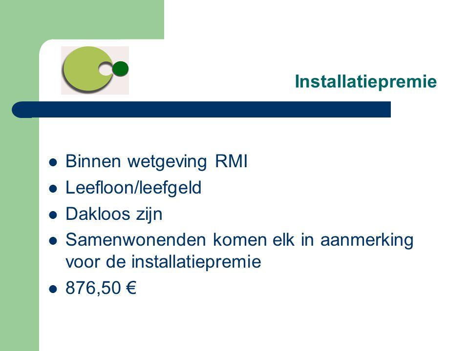 Installatiepremie  Binnen wetgeving RMI  Leefloon/leefgeld  Dakloos zijn  Samenwonenden komen elk in aanmerking voor de installatiepremie  876,50