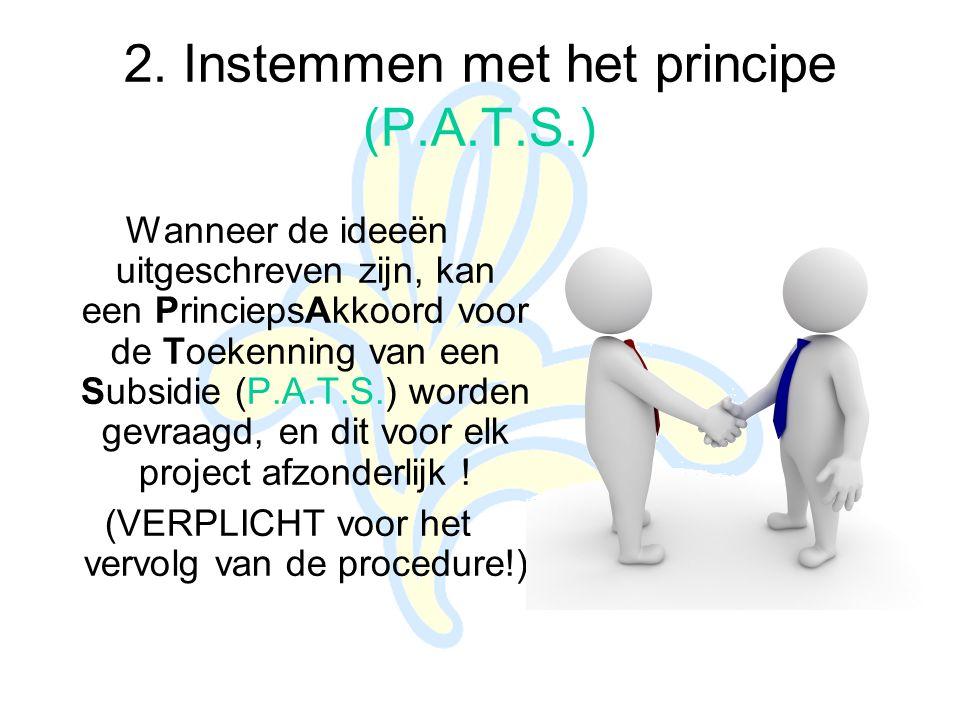 2. Instemmen met het principe (P.A.T.S.) Wanneer de ideeën uitgeschreven zijn, kan een PrinciepsAkkoord voor de Toekenning van een Subsidie (P.A.T.S.)