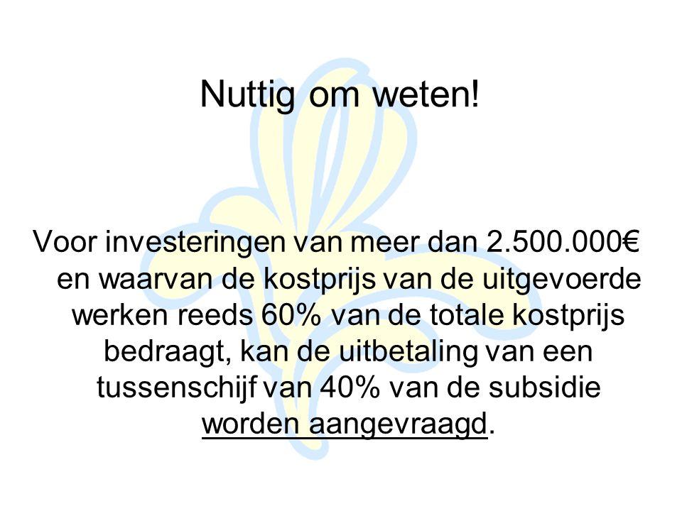 Voor investeringen van meer dan 2.500.000€ en waarvan de kostprijs van de uitgevoerde werken reeds 60% van de totale kostprijs bedraagt, kan de uitbetaling van een tussenschijf van 40% van de subsidie worden aangevraagd.