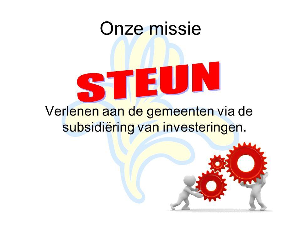 Onze missie Verlenen aan de gemeenten via de subsidiëring van investeringen.