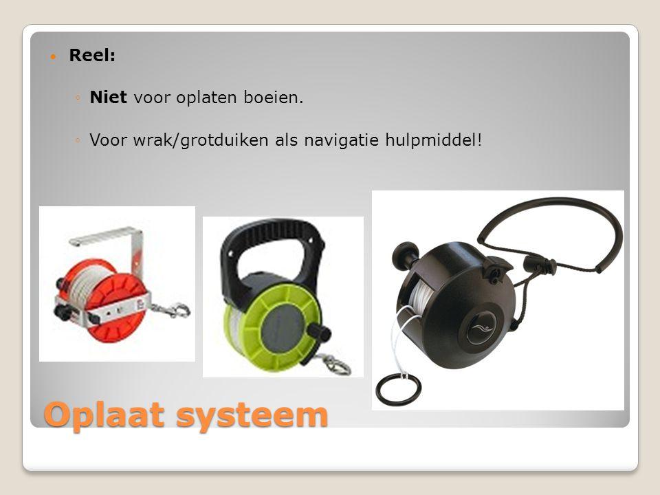 Oplaat systeem  Reel: ◦Niet voor oplaten boeien. ◦Voor wrak/grotduiken als navigatie hulpmiddel!