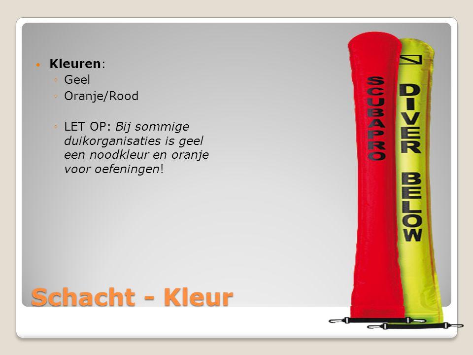 Schacht - Kleur  Kleuren: ◦Geel ◦Oranje/Rood ◦LET OP: Bij sommige duikorganisaties is geel een noodkleur en oranje voor oefeningen!