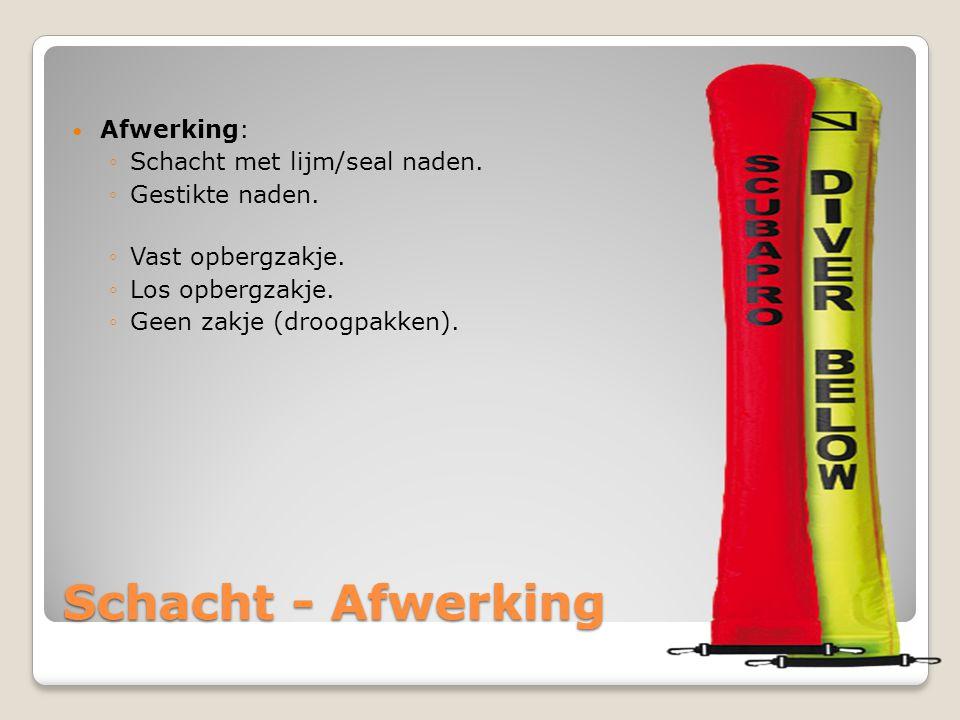 Schacht - Afwerking  Afwerking: ◦Schacht met lijm/seal naden. ◦Gestikte naden. ◦Vast opbergzakje. ◦Los opbergzakje. ◦Geen zakje (droogpakken).