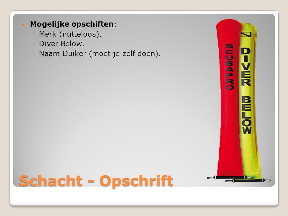 Schacht - Opschrift  Mogelijke opschiften: ◦Merk (nutteloos). ◦Diver Below. ◦Naam Duiker (moet je zelf doen).