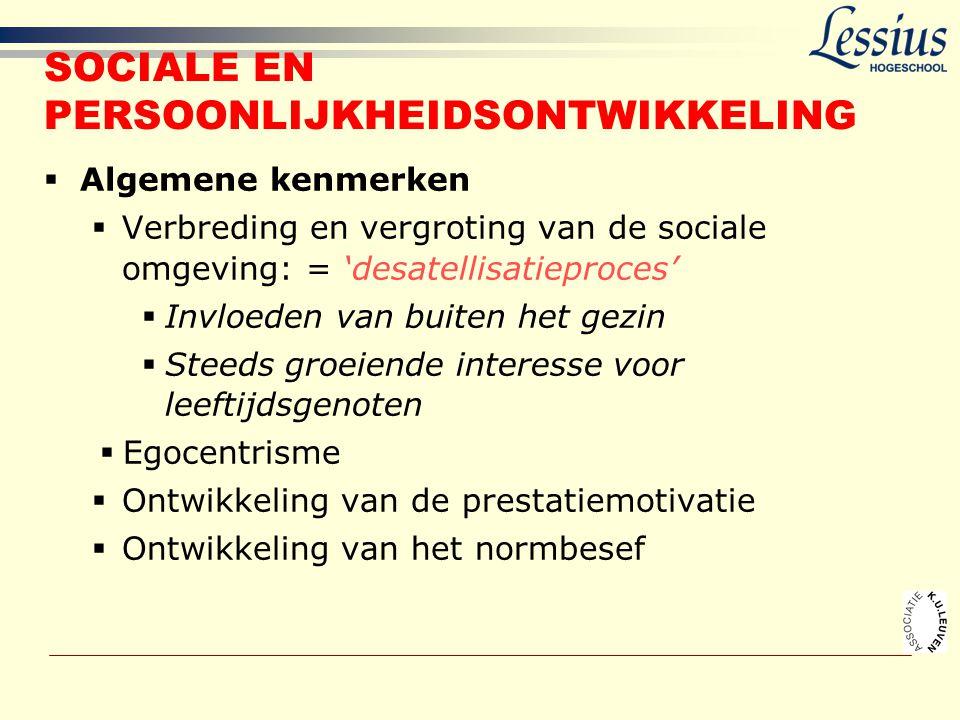 SOCIALE EN PERSOONLIJKHEIDSONTWIKKELING  Algemene kenmerken  Verbreding en vergroting van de sociale omgeving: = 'desatellisatieproces'  Invloeden