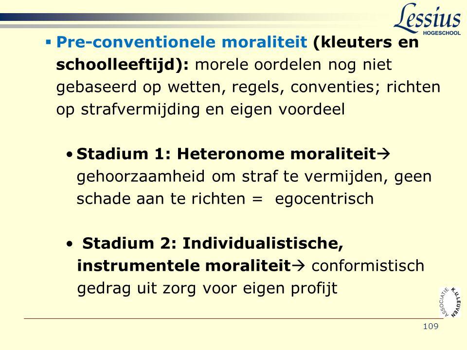 109  Pre-conventionele moraliteit (kleuters en schoolleeftijd): morele oordelen nog niet gebaseerd op wetten, regels, conventies; richten op strafver