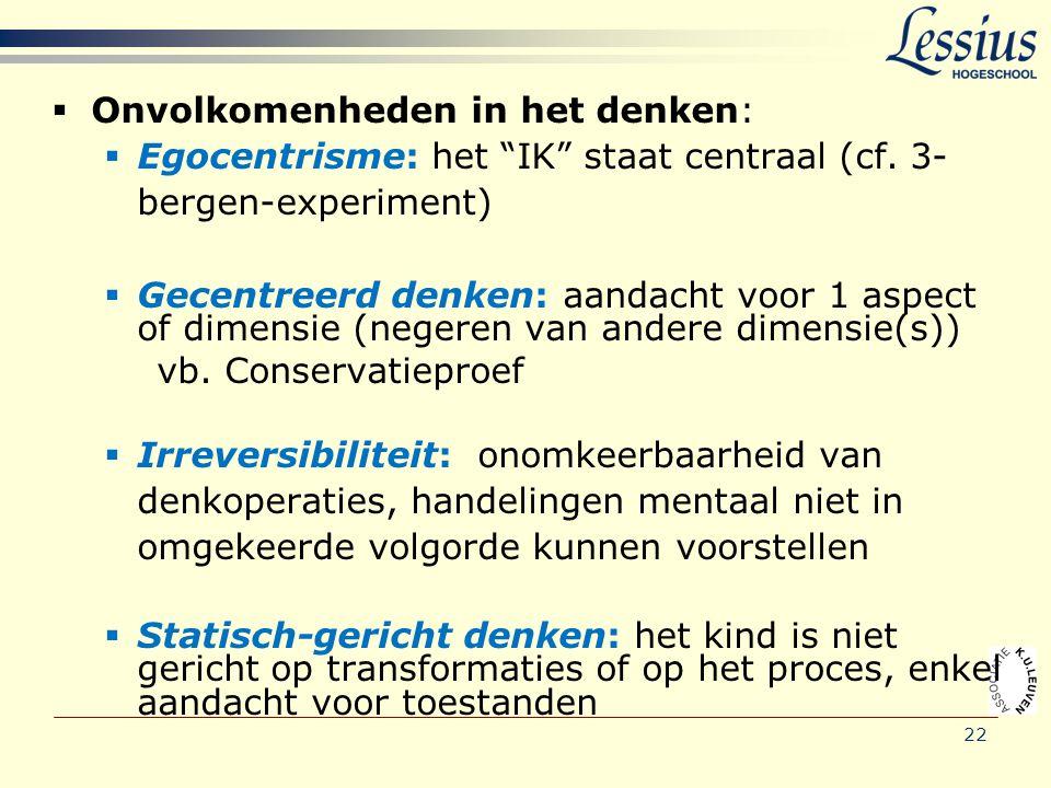 """22  Onvolkomenheden in het denken:  Egocentrisme: het """"IK"""" staat centraal (cf. 3- bergen-experiment)  Gecentreerd denken: aandacht voor 1 aspect of"""