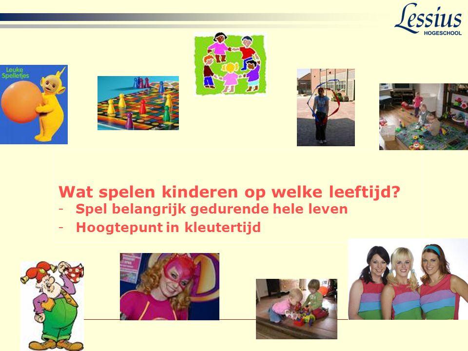 Wat spelen kinderen op welke leeftijd? -Spel belangrijk gedurende hele leven -Hoogtepunt in kleutertijd