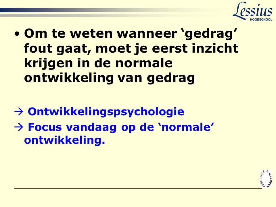 •Om te weten wanneer 'gedrag' fout gaat, moet je eerst inzicht krijgen in de normale ontwikkeling van gedrag  Ontwikkelingspsychologie  Focus vandaa