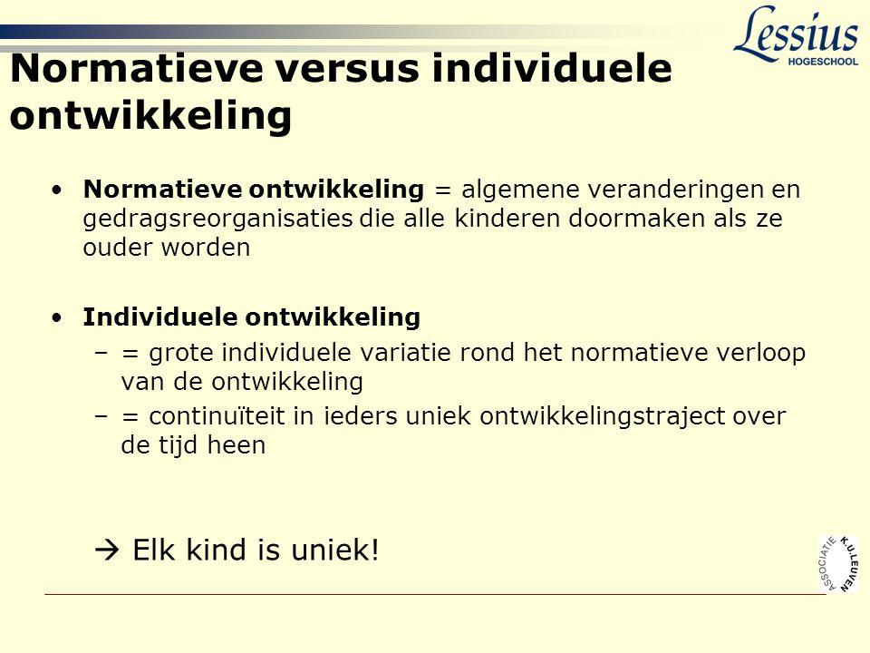Normatieve versus individuele ontwikkeling •Normatieve ontwikkeling = algemene veranderingen en gedragsreorganisaties die alle kinderen doormaken als