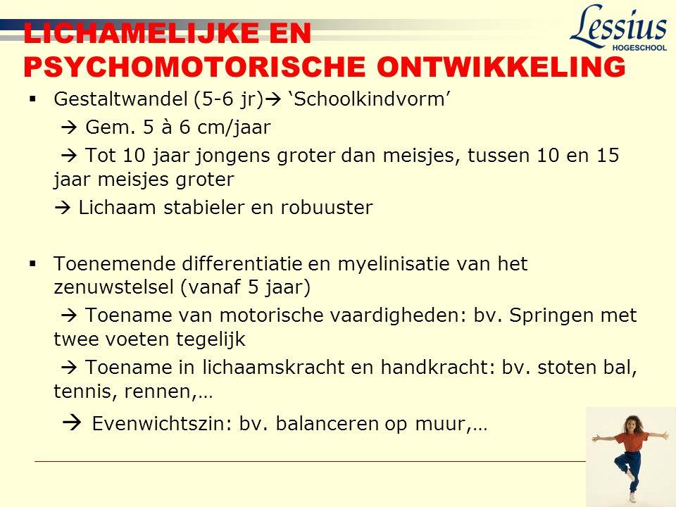 LICHAMELIJKE EN PSYCHOMOTORISCHE ONTWIKKELING  Gestaltwandel (5-6 jr)  'Schoolkindvorm'  Gem. 5 à 6 cm/jaar  Tot 10 jaar jongens groter dan meisje