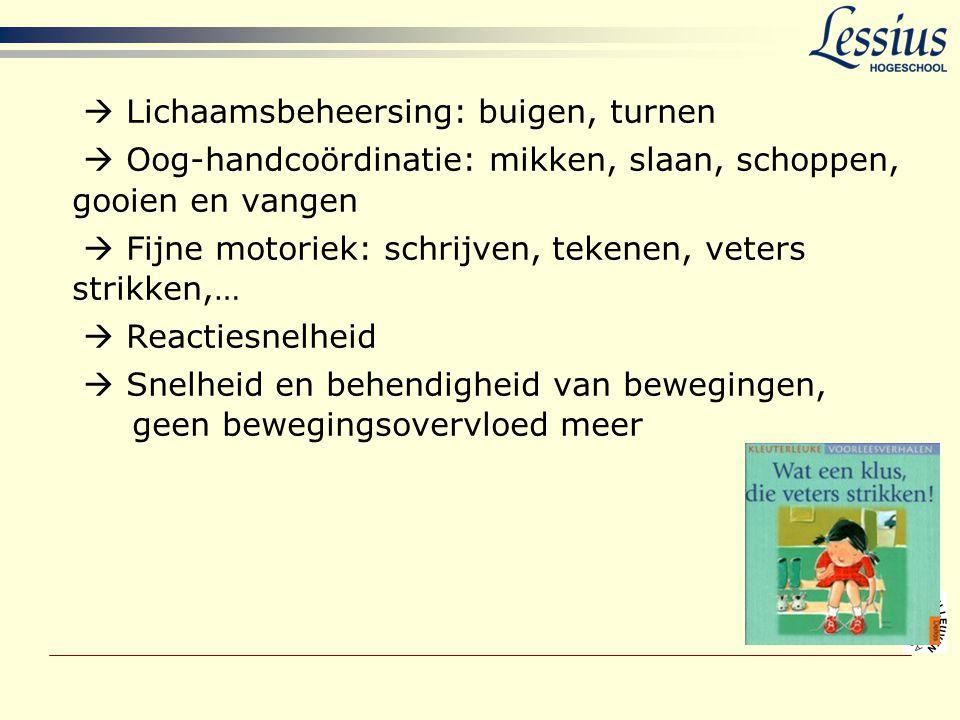  Lichaamsbeheersing: buigen, turnen  Oog-handcoördinatie: mikken, slaan, schoppen, gooien en vangen  Fijne motoriek: schrijven, tekenen, veters str