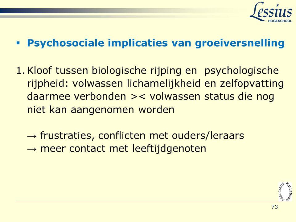73  Psychosociale implicaties van groeiversnelling 1.Kloof tussen biologische rijping en psychologische rijpheid: volwassen lichamelijkheid en zelfop