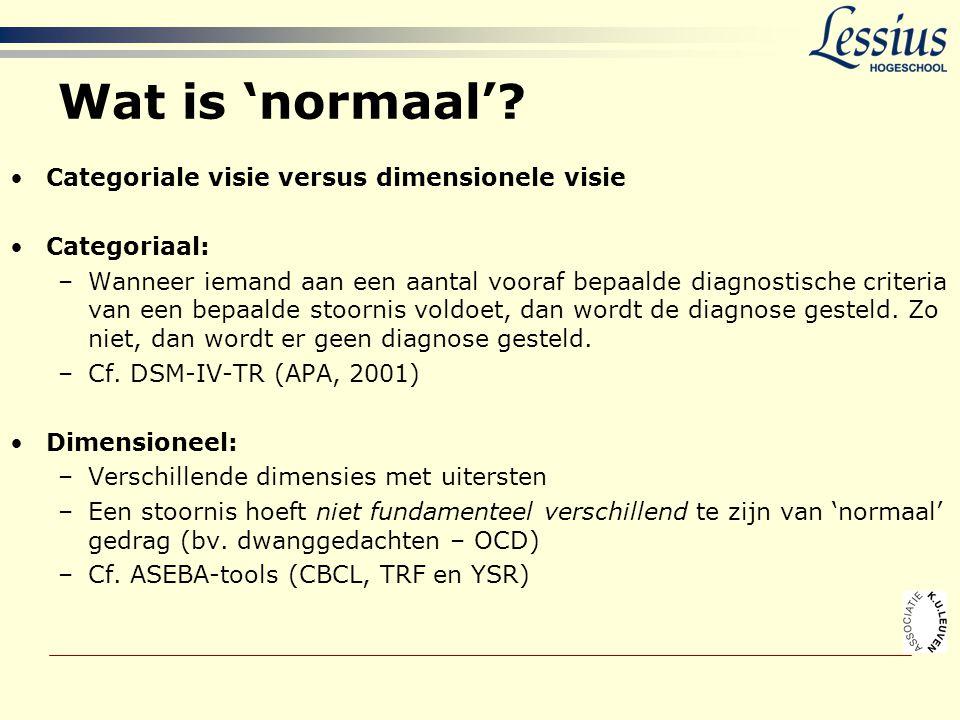 Wat is 'normaal'? •Categoriale visie versus dimensionele visie •Categoriaal: –Wanneer iemand aan een aantal vooraf bepaalde diagnostische criteria van