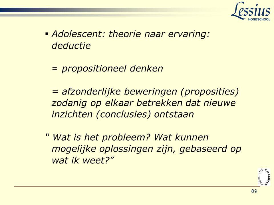  Adolescent: theorie naar ervaring: deductie = propositioneel denken = afzonderlijke beweringen (proposities) zodanig op elkaar betrekken dat nieuwe