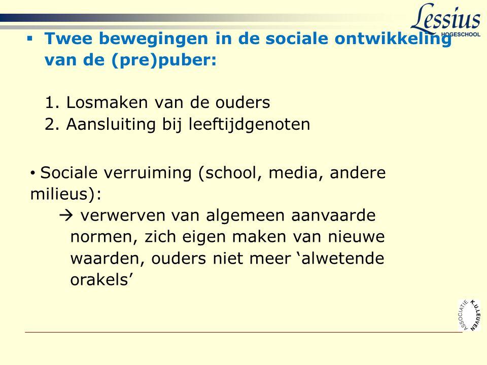  Twee bewegingen in de sociale ontwikkeling van de (pre)puber: 1. Losmaken van de ouders 2. Aansluiting bij leeftijdgenoten • Sociale verruiming (sch