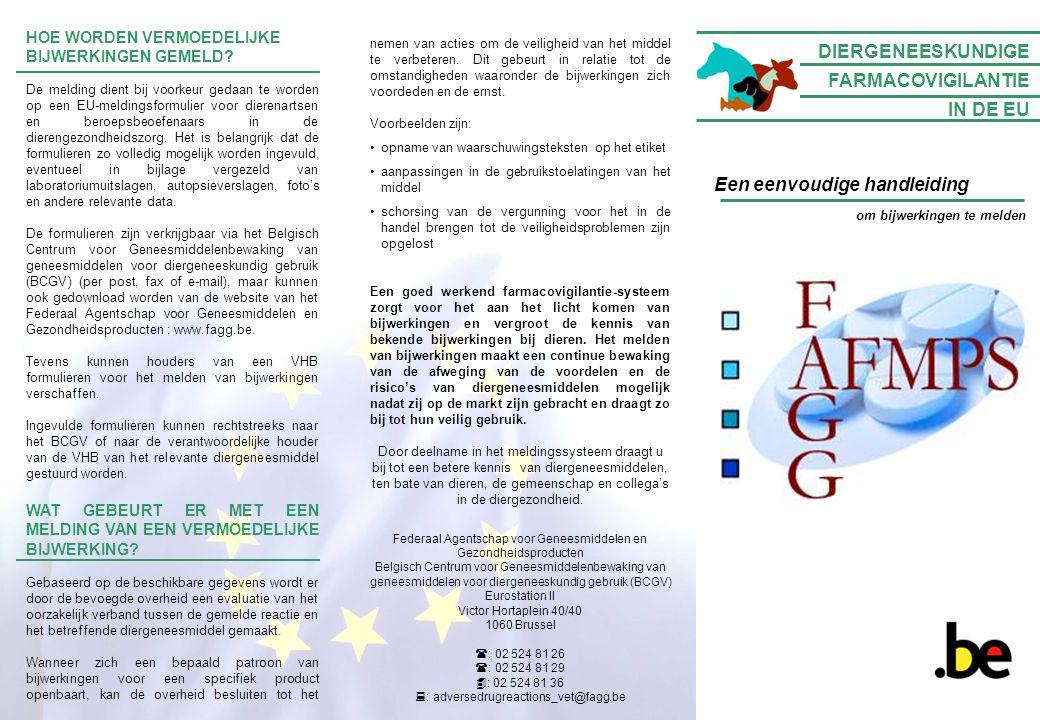 HOE WORDEN VERMOEDELIJKE BIJWERKINGEN GEMELD? De melding dient bij voorkeur gedaan te worden op een EU-meldingsformulier voor dierenartsen en beroepsb