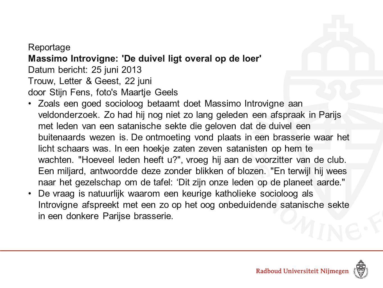 Reportage Massimo Introvigne: 'De duivel ligt overal op de loer' Datum bericht: 25 juni 2013 Trouw, Letter & Geest, 22 juni door Stijn Fens, foto's Ma