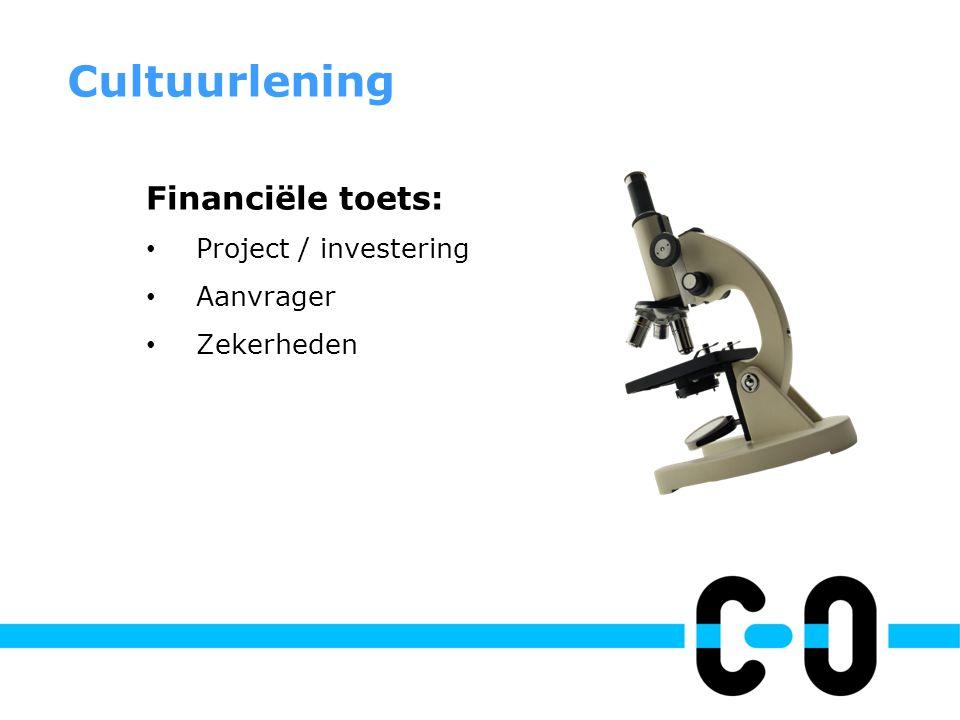 Financiële toets: • Project / investering • Aanvrager • Zekerheden Cultuurlening