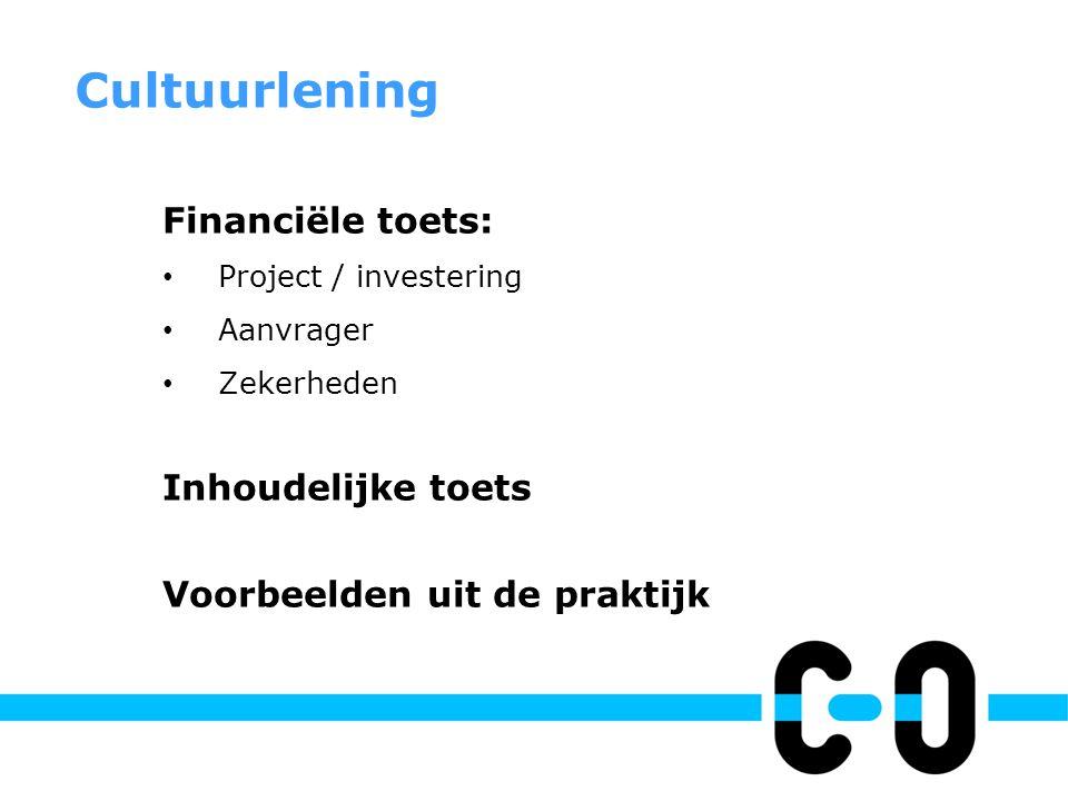 Financiële toets: • Project / investering • Aanvrager • Zekerheden Inhoudelijke toets Voorbeelden uit de praktijk Cultuurlening