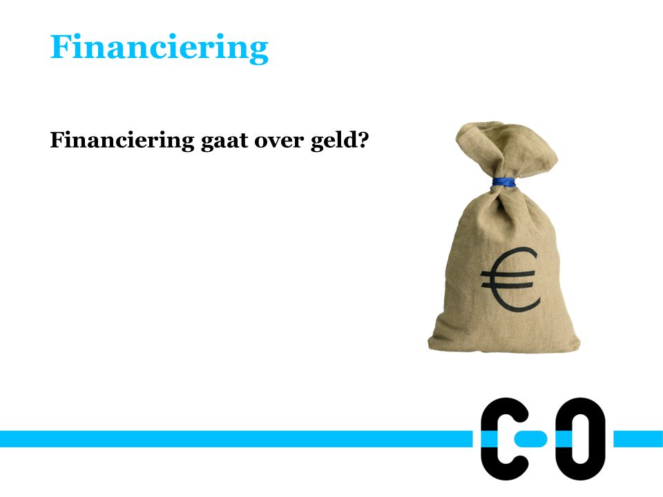 Financiering Financiering gaat over geld