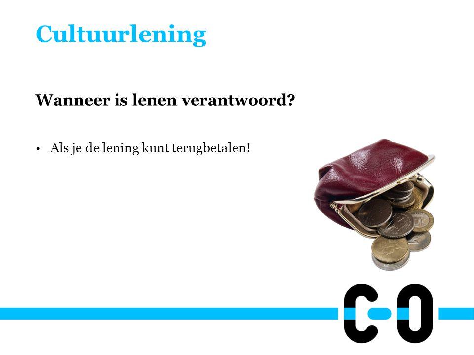 Cultuurlening Wanneer is lenen verantwoord.•Als je de lening kunt terugbetalen.