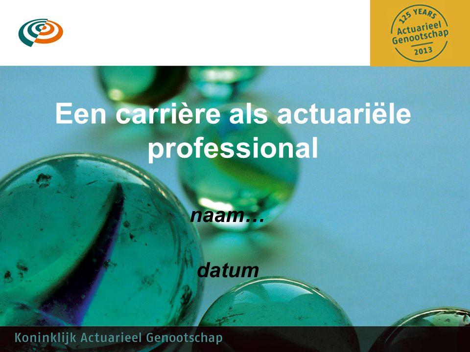 Een carrière als actuariële professional naam… datum