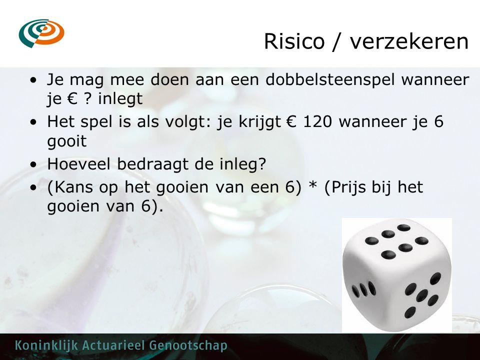 Risico / verzekeren •Je mag mee doen aan een dobbelsteenspel wanneer je € ? inlegt •Het spel is als volgt: je krijgt € 120 wanneer je 6 gooit •Hoeveel