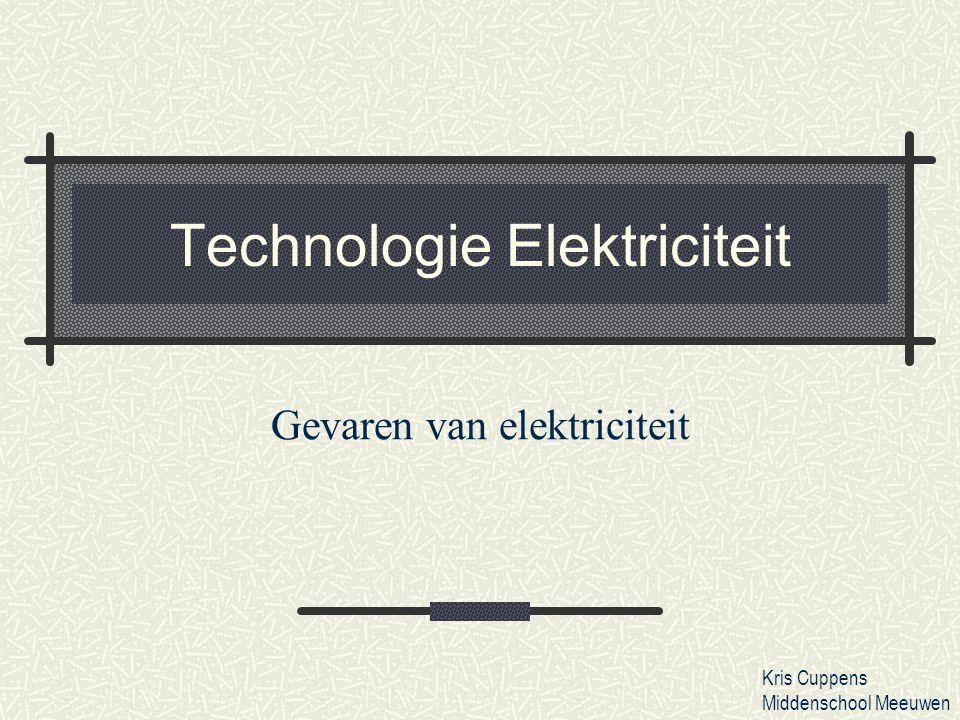 Technologie Elektriciteit Gevaren van elektriciteit Kris Cuppens Middenschool Meeuwen