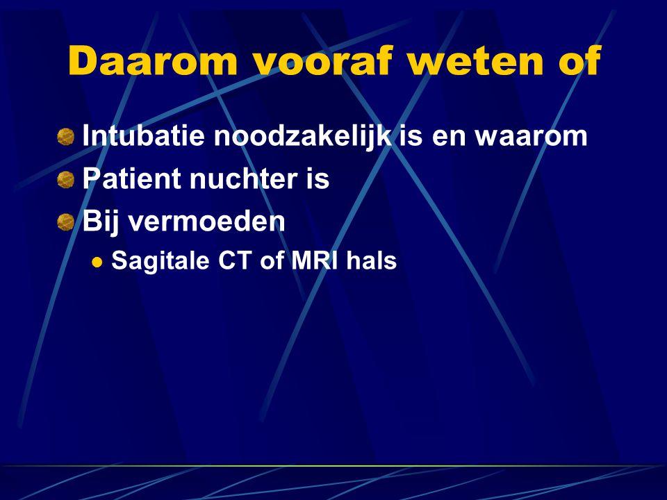 Daarom vooraf weten of Intubatie noodzakelijk is en waarom Patient nuchter is Bij vermoeden  Sagitale CT of MRI hals