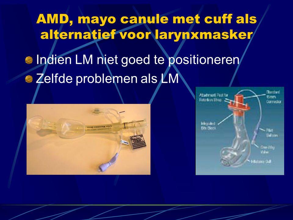 AMD, mayo canule met cuff als alternatief voor larynxmasker Indien LM niet goed te positioneren Zelfde problemen als LM