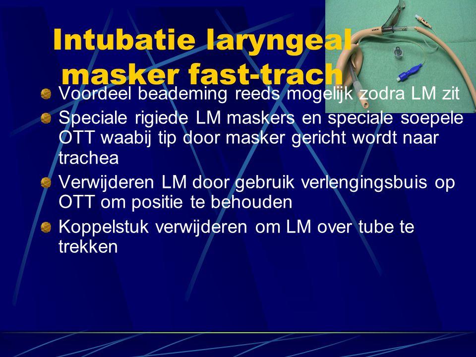 Intubatie laryngeal masker fast-trach Voordeel beademing reeds mogelijk zodra LM zit Speciale rigiede LM maskers en speciale soepele OTT waabij tip door masker gericht wordt naar trachea Verwijderen LM door gebruik verlengingsbuis op OTT om positie te behouden Koppelstuk verwijderen om LM over tube te trekken