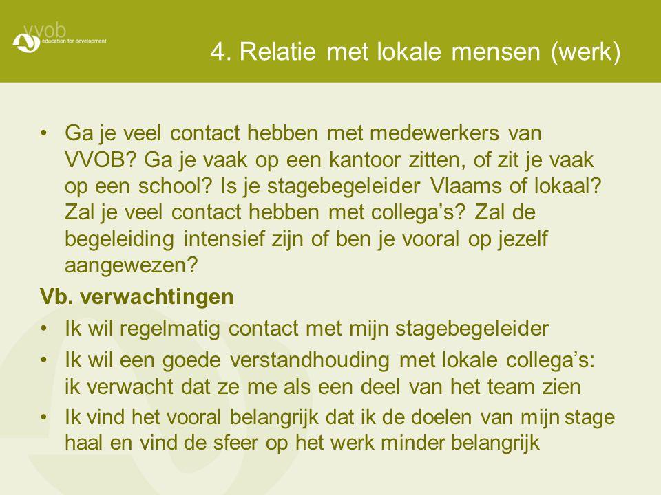 4. Relatie met lokale mensen (werk) •Ga je veel contact hebben met medewerkers van VVOB? Ga je vaak op een kantoor zitten, of zit je vaak op een schoo