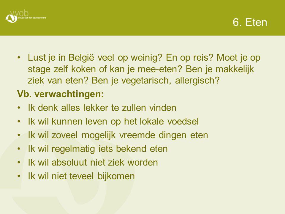 6. Eten •Lust je in België veel op weinig? En op reis? Moet je op stage zelf koken of kan je mee-eten? Ben je makkelijk ziek van eten? Ben je vegetari