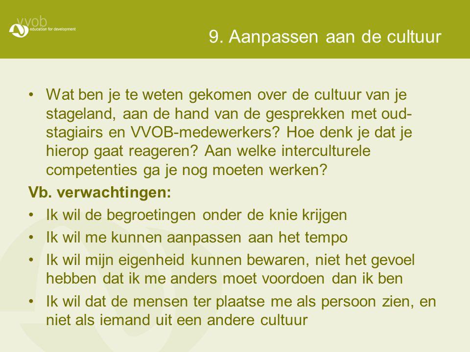 9. Aanpassen aan de cultuur •Wat ben je te weten gekomen over de cultuur van je stageland, aan de hand van de gesprekken met oud- stagiairs en VVOB-me