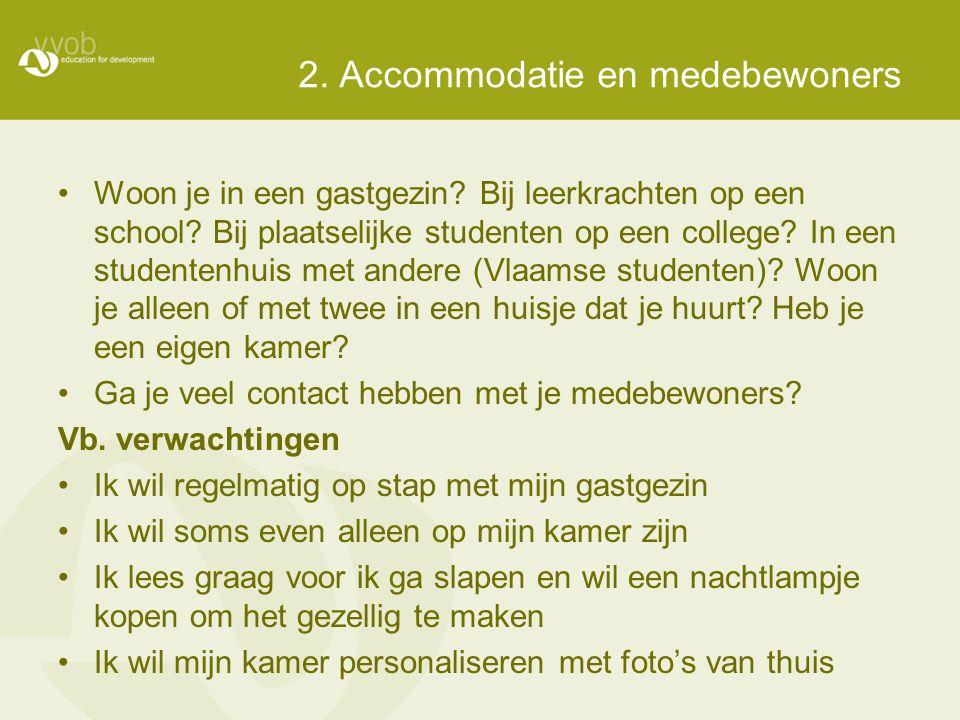 2. Accommodatie en medebewoners •Woon je in een gastgezin? Bij leerkrachten op een school? Bij plaatselijke studenten op een college? In een studenten