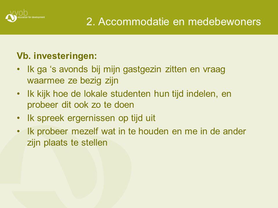 2. Accommodatie en medebewoners Vb. investeringen: •Ik ga 's avonds bij mijn gastgezin zitten en vraag waarmee ze bezig zijn •Ik kijk hoe de lokale st